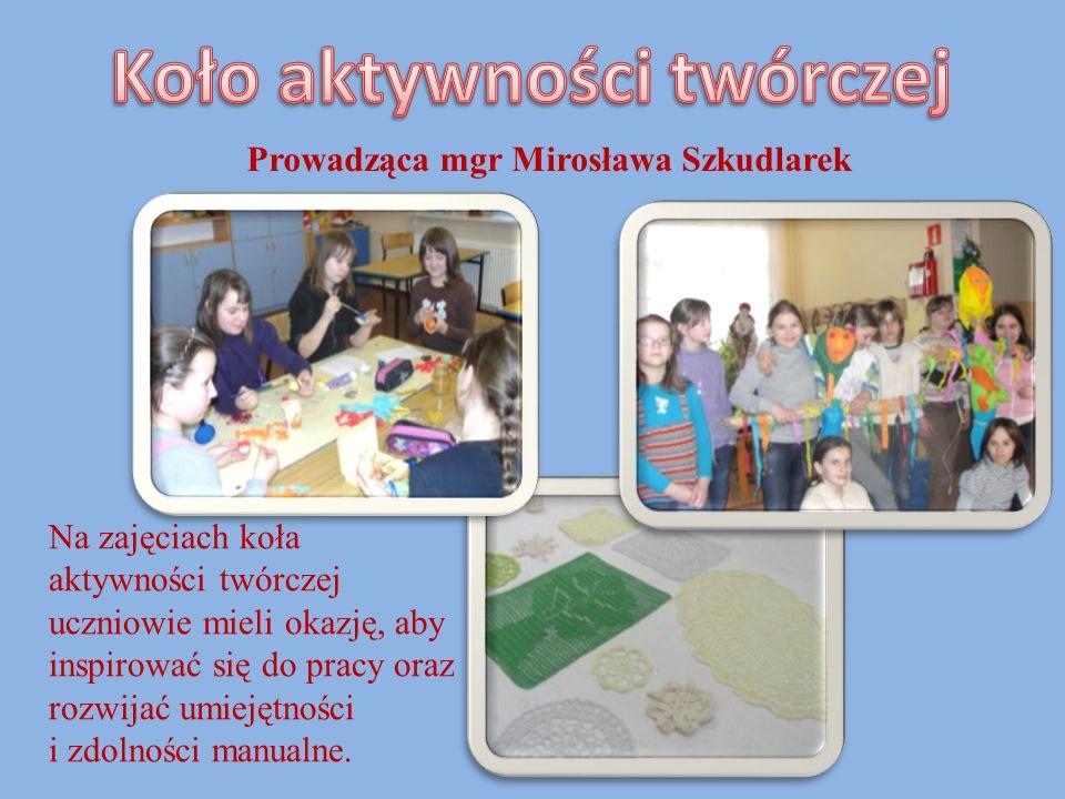 Prowadząca mgr Mirosława Szkudlarek Na zajęciach koła aktywności twórczej uczniowie mieli okazję, aby inspirować się do pracy oraz rozwijać umiejętnoś