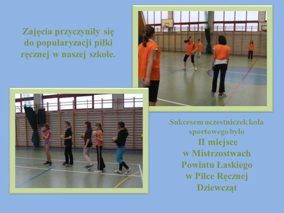 Zajęcia przyczyniły się do popularyzacji piłki ręcznej w naszej szkole. Sukcesem uczestniczek koła sportowego było II miejsce w Mistrzostwach Powiatu
