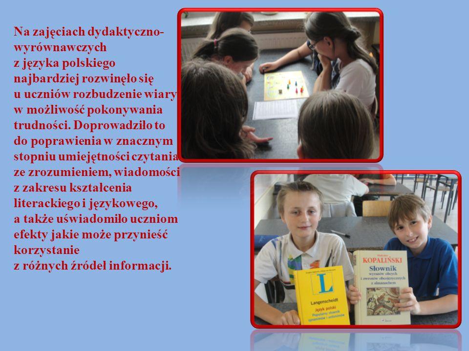 Na zajęciach dydaktyczno- wyrównawczych z języka polskiego najbardziej rozwinęło się u uczniów rozbudzenie wiary w możliwość pokonywania trudności. Do