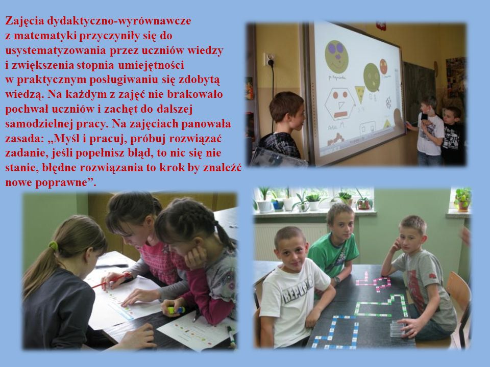 Zajęcia dydaktyczno-wyrównawcze z matematyki przyczyniły się do usystematyzowania przez uczniów wiedzy i zwiększenia stopnia umiejętności w praktyczny
