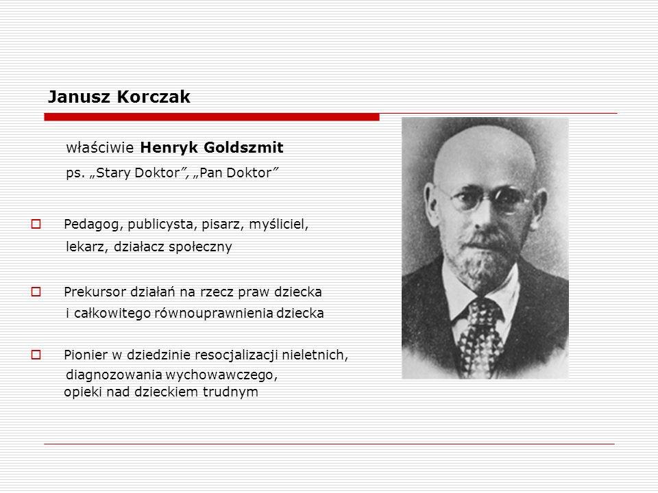 Janusz Korczak właściwie Henryk Goldszmit ps.