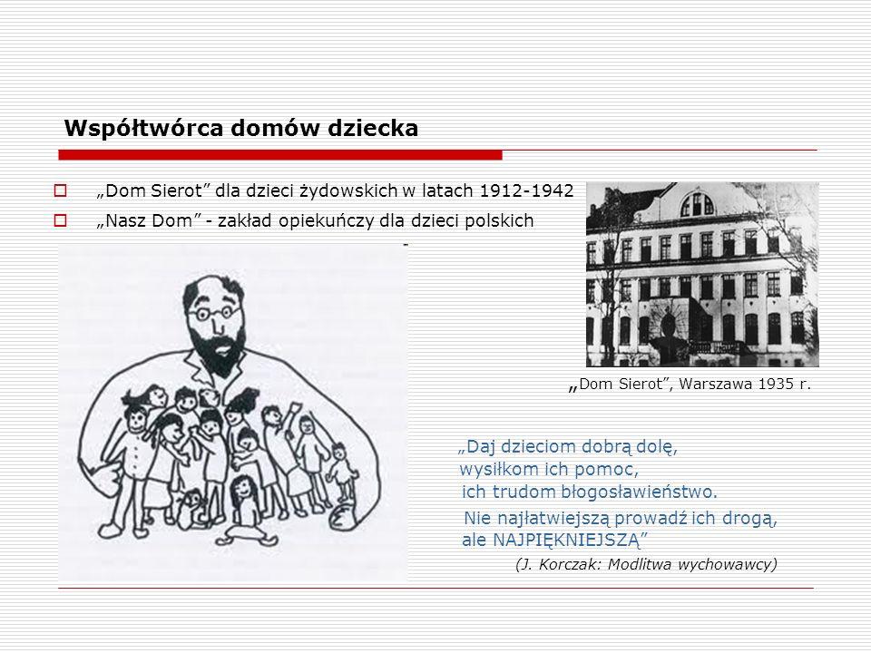 Współtwórca domów dziecka Dom Sierot dla dzieci żydowskich w latach 1912-1942 Nasz Dom - zakład opiekuńczy dla dzieci polskich Dom Sierot, Warszawa 1935 r.
