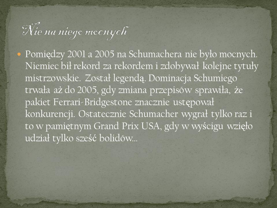 Pomi ę dzy 2001 a 2005 na Schumachera nie było mocnych. Niemiec bił rekord za rekordem i zdobywał kolejne tytuły mistrzowskie. Został legend ą. Domina