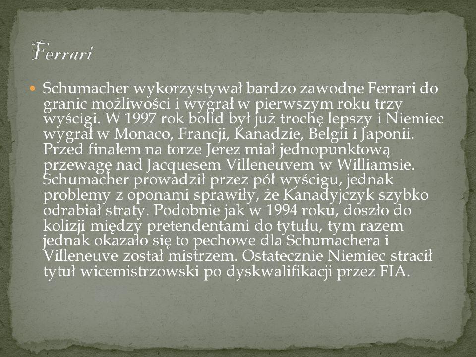 Schumacher wykorzystywał bardzo zawodne Ferrari do granic możliwości i wygrał w pierwszym roku trzy wyścigi. W 1997 rok bolid był już trochę lepszy i