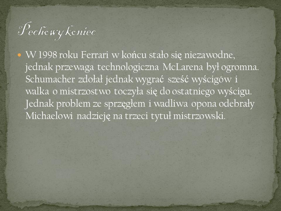 W 1998 roku Ferrari w ko ń cu stało si ę niezawodne, jednak przewaga technologiczna McLarena był ogromna. Schumacher zdołał jednak wygra ć sze ść wy ś