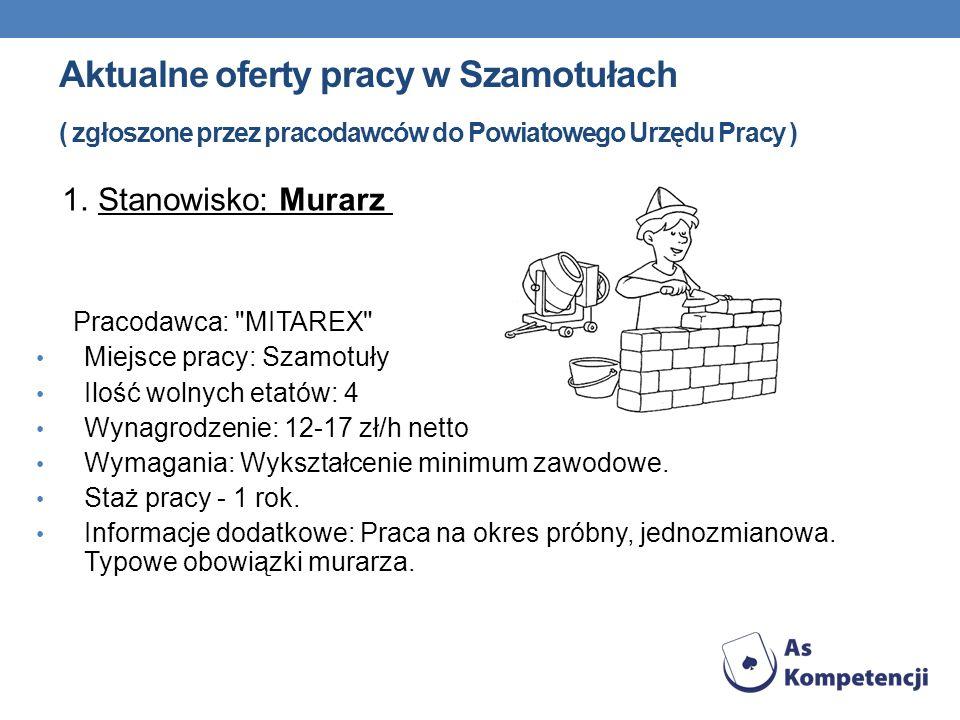 Aktualne oferty pracy w Szamotułach ( zgłoszone przez pracodawców do Powiatowego Urzędu Pracy ) 1. Stanowisko: Murarz Pracodawca: