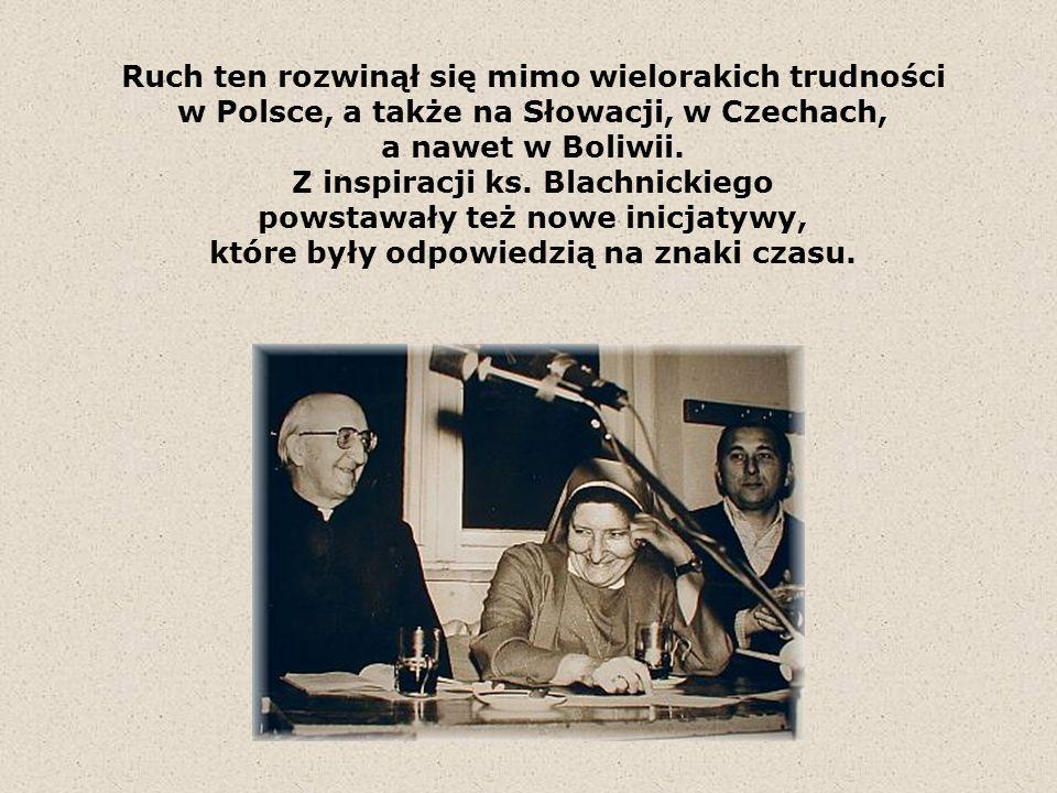 Ruch ten rozwinął się mimo wielorakich trudności w Polsce, a także na Słowacji, w Czechach, a nawet w Boliwii. Z inspiracji ks. Blachnickiego powstawa