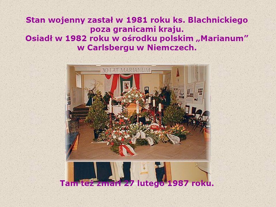 Stan wojenny zastał w 1981 roku ks. Blachnickiego poza granicami kraju. Osiadł w 1982 roku w ośrodku polskim Marianum w Carlsbergu w Niemczech. Tam te