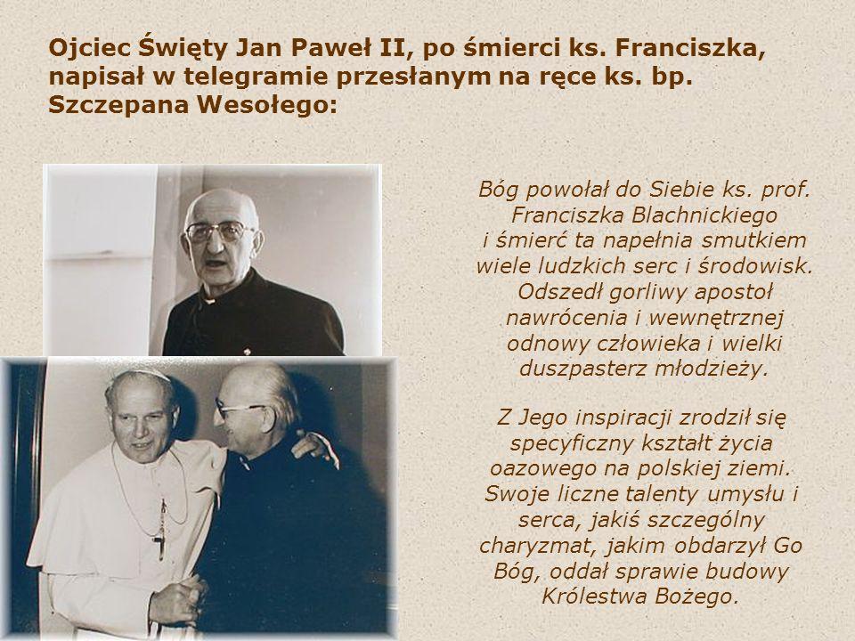Ojciec Święty Jan Paweł II, po śmierci ks. Franciszka, napisał w telegramie przesłanym na ręce ks. bp. Szczepana Wesołego: Bóg powołał do Siebie ks. p