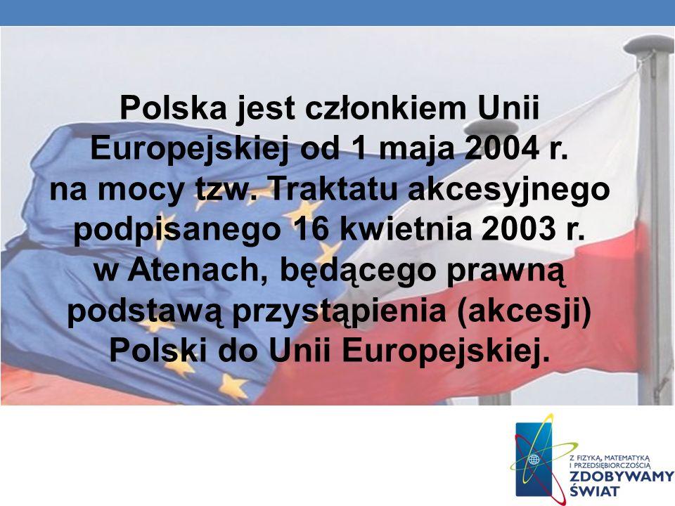 Polska jest członkiem Unii Europejskiej od 1 maja 2004 na mocy tzw.