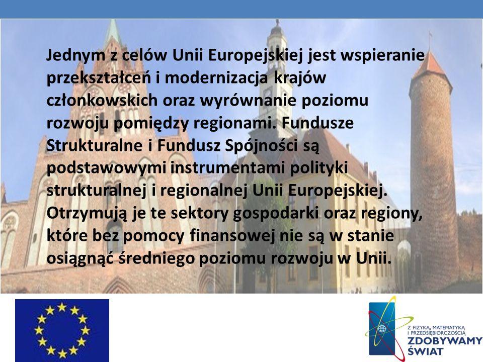 Jednym z celów Unii Europejskiej jest wspieranie przekształceń i modernizacja krajów członkowskich oraz wyrównanie poziomu rozwoju pomiędzy regionami.
