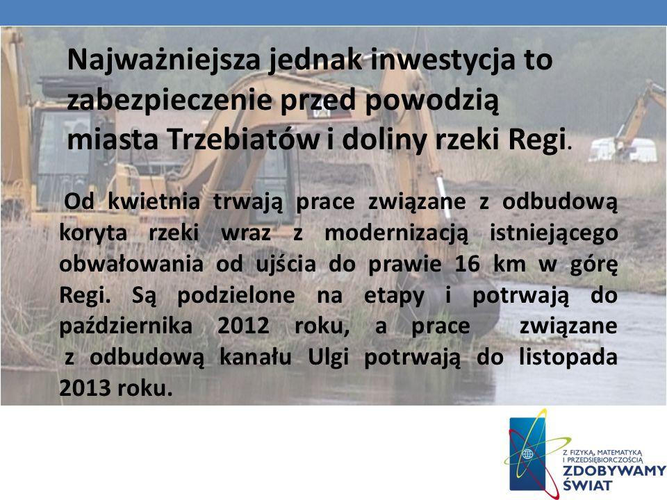 Najważniejsza jednak inwestycja to zabezpieczenie przed powodzią miasta Trzebiatów i doliny rzeki Regi.