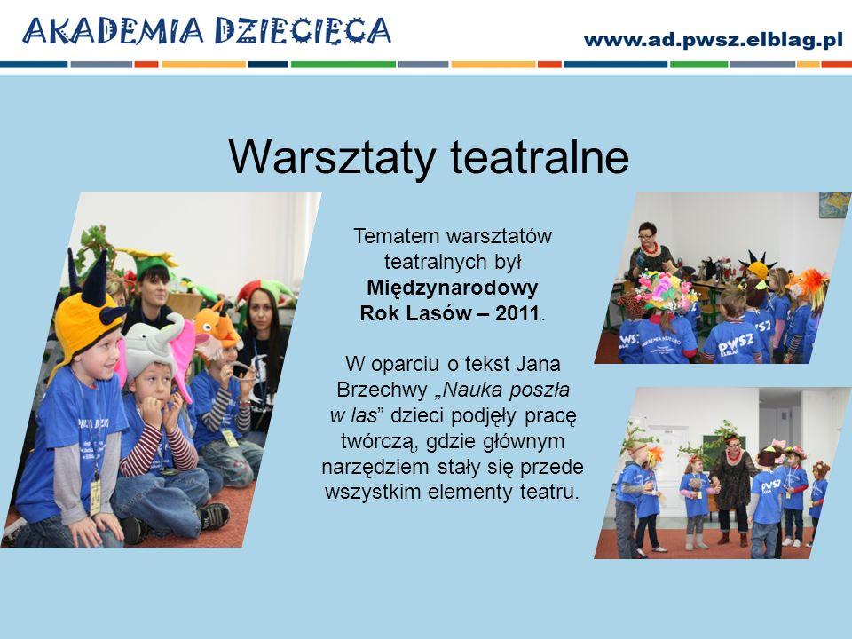 Warsztaty teatralne Tematem warsztatów teatralnych był Międzynarodowy Rok Lasów – 2011.