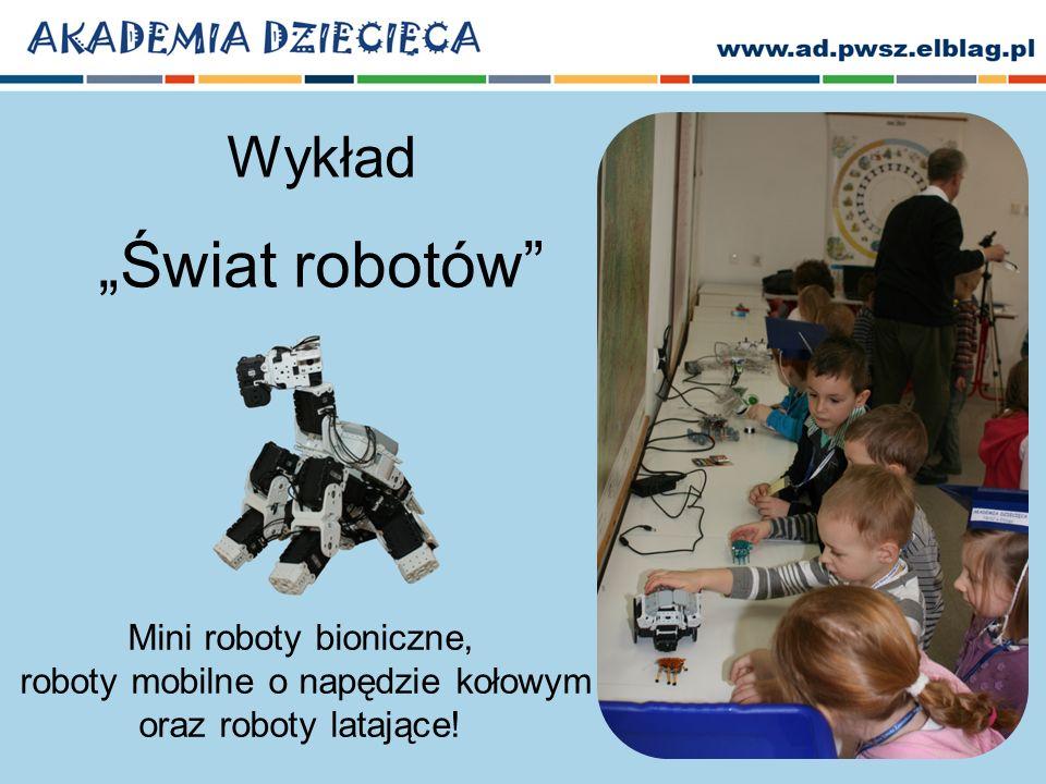 Wykład Świat robotów Mini roboty bioniczne, roboty mobilne o napędzie kołowym oraz roboty latające!