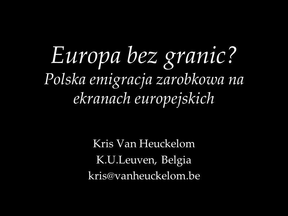 Europa bez granic? Polska emigracja zarobkowa na ekranach europejskich Kris Van Heuckelom K.U.Leuven, Belgia kris@vanheuckelom.be