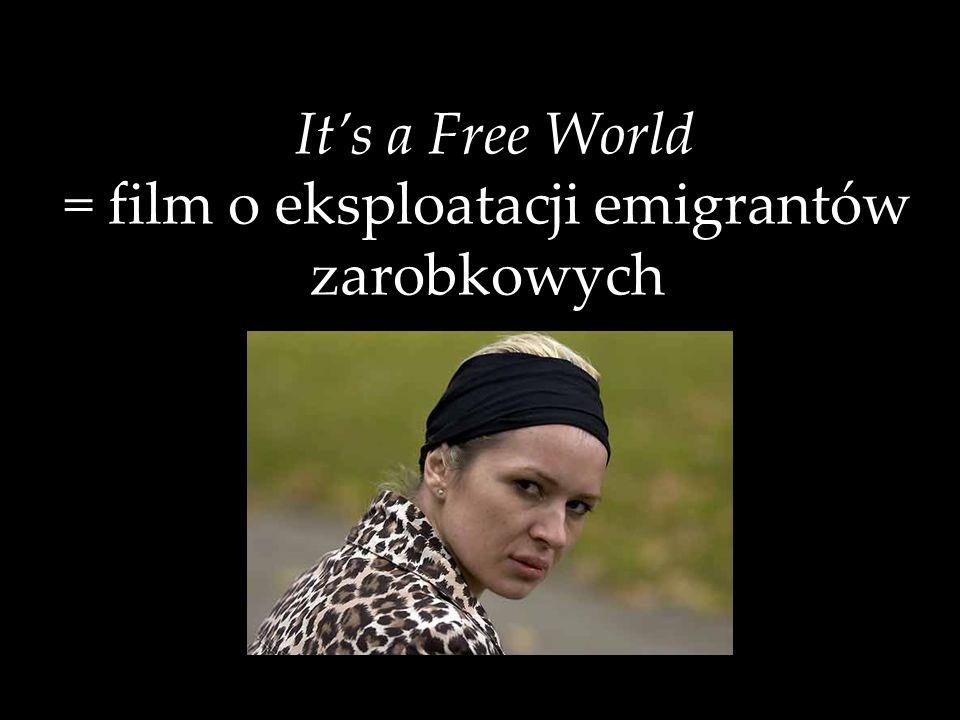 Its a Free World = film o eksploatacji emigrantów zarobkowych