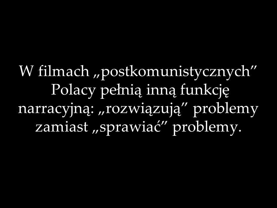 W filmach postkomunistycznych Polacy pełnią inną funkcję narracyjną: rozwiązują problemy zamiast sprawiać problemy.