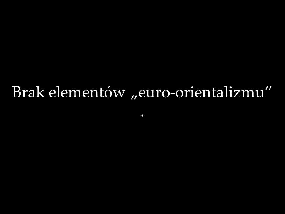 Brak elementów euro-orientalizmu.