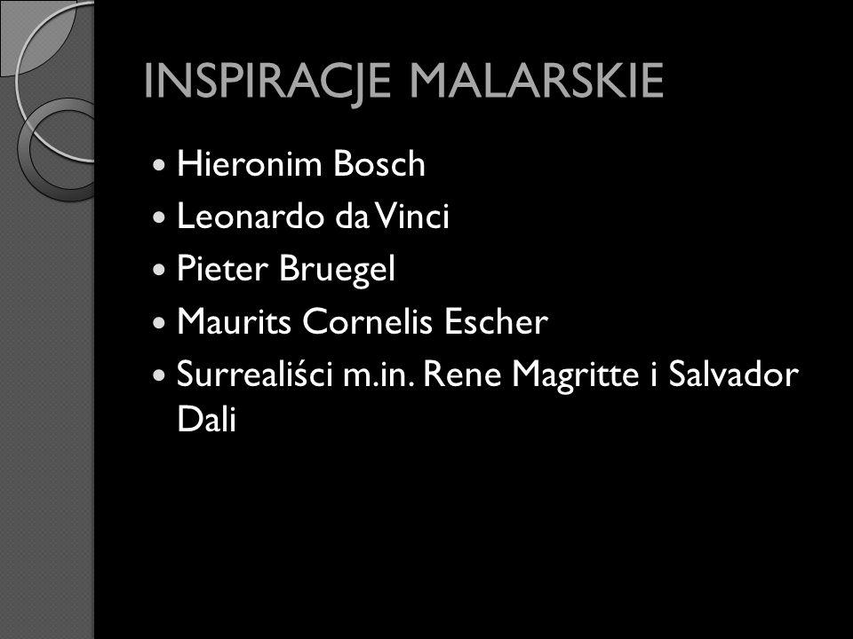 INSPIRACJE MALARSKIE Hieronim Bosch Leonardo da Vinci Pieter Bruegel Maurits Cornelis Escher Surrealiści m.in. Rene Magritte i Salvador Dali