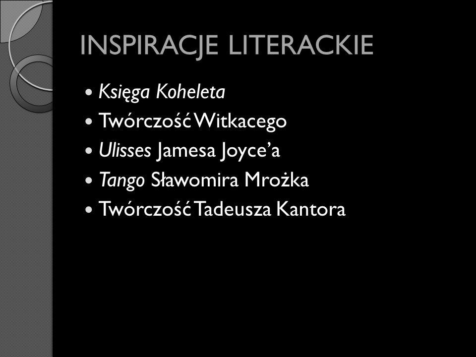 INSPIRACJE LITERACKIE Księga Koheleta Twórczość Witkacego Ulisses Jamesa Joycea Tango Sławomira Mrożka Twórczość Tadeusza Kantora
