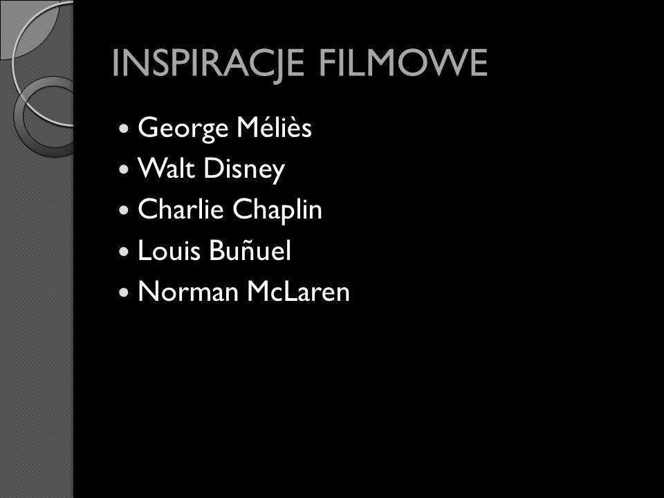 INSPIRACJE FILMOWE George Méliès Walt Disney Charlie Chaplin Louis Buñuel Norman McLaren