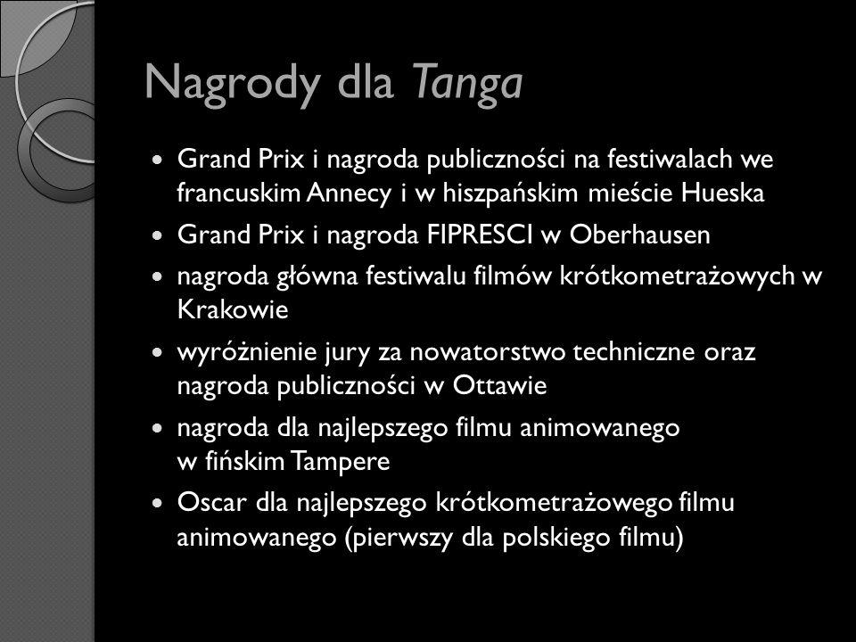 Nagrody dla Tanga Grand Prix i nagroda publiczności na festiwalach we francuskim Annecy i w hiszpańskim mieście Hueska Grand Prix i nagroda FIPRESCI w