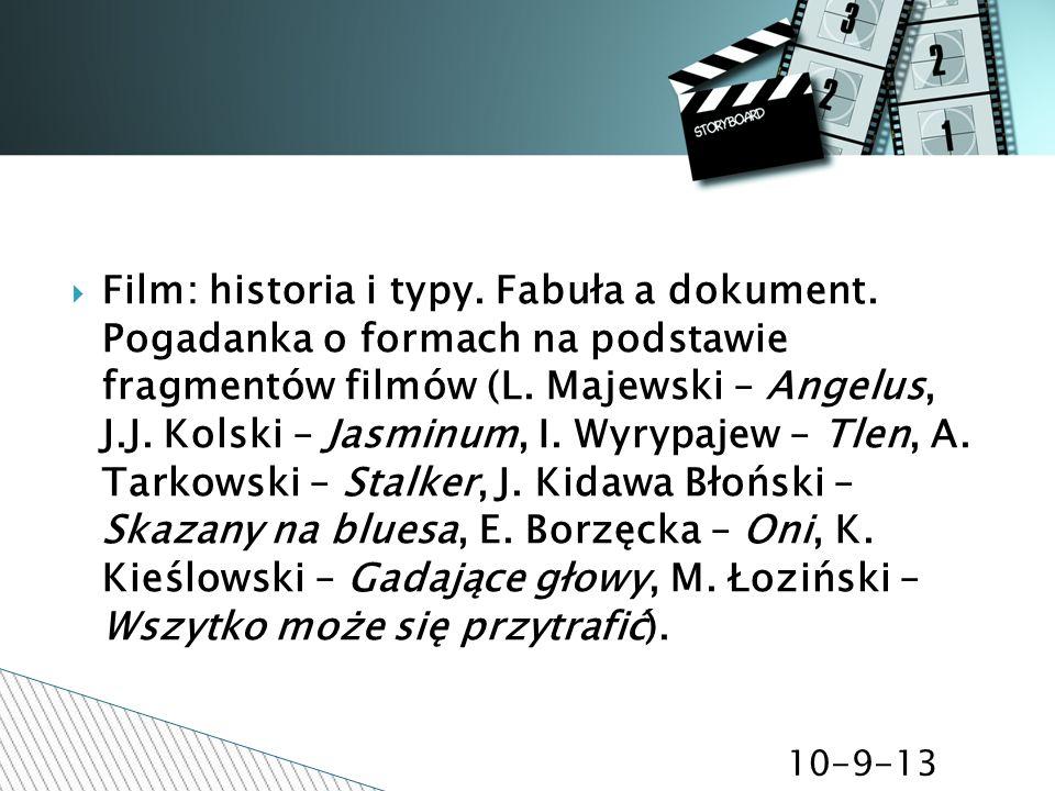 10-9-13 Film: historia i typy. Fabuła a dokument. Pogadanka o formach na podstawie fragmentów filmów (L. Majewski – Angelus, J.J. Kolski – Jasminum, I
