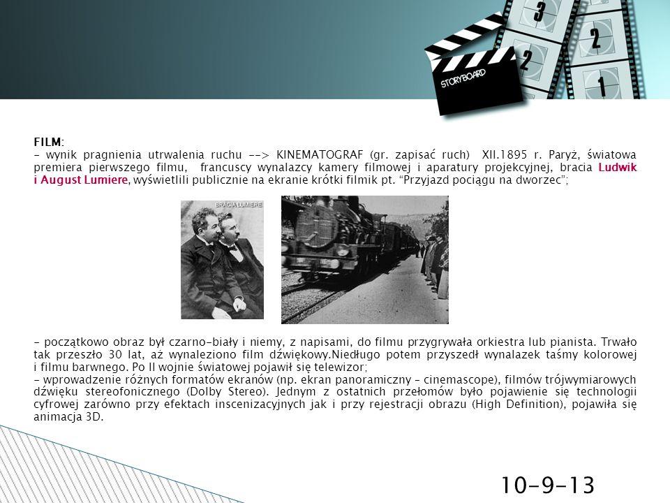 10-9-13 FILM: - wynik pragnienia utrwalenia ruchu --> KINEMATOGRAF (gr. zapisać ruch) XII.1895 r. Paryż, światowa premiera pierwszego filmu, francuscy