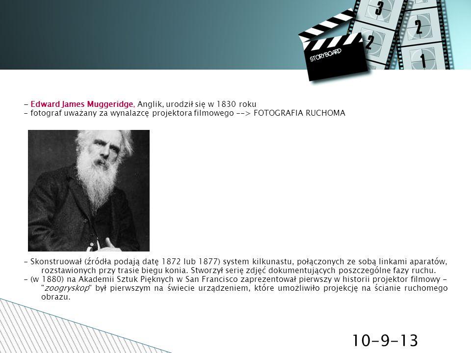 10-9-13 - Edward James Muggeridge, Anglik, urodził się w 1830 roku - fotograf uważany za wynalazcę projektora filmowego --> FOTOGRAFIA RUCHOMA - Skons