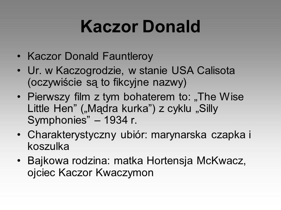 Kaczor Donald Fauntleroy Ur. w Kaczogrodzie, w stanie USA Calisota (oczywiście są to fikcyjne nazwy) Pierwszy film z tym bohaterem to: The Wise Little