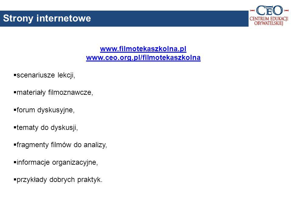www.filmotekaszkolna.pl www.ceo.org.pl/filmotekaszkolna scenariusze lekcji, materiały filmoznawcze, forum dyskusyjne, tematy do dyskusji, fragmenty filmów do analizy, informacje organizacyjne, przykłady dobrych praktyk.