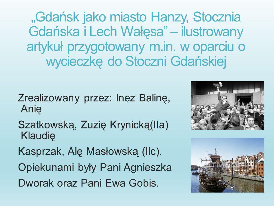 Gdańsk jako miasto Hanzy, Stocznia Gdańska i Lech Wałęsa – ilustrowany artykuł przygotowany m.in. w oparciu o wycieczkę do Stoczni Gdańskiej Zrealizow