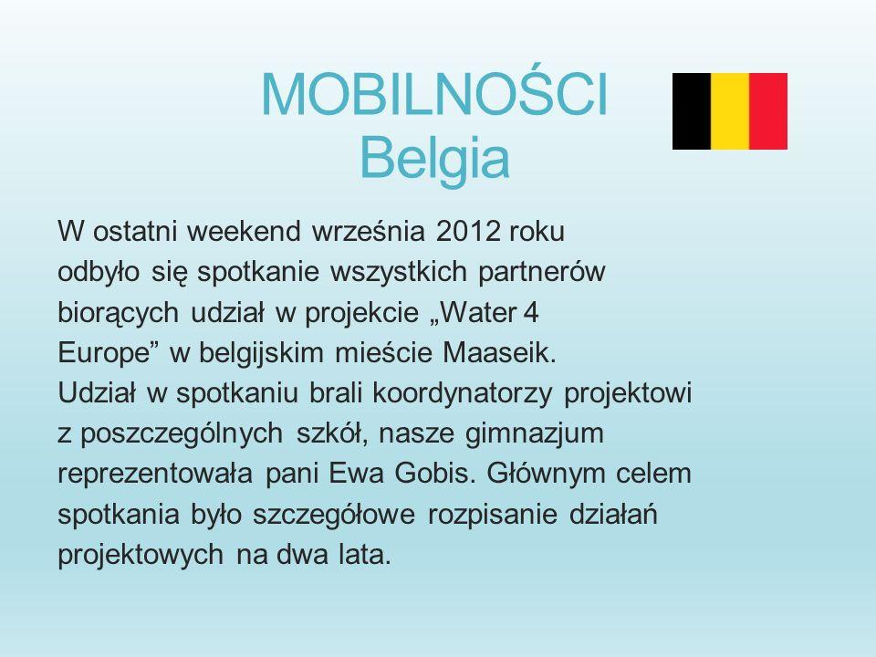 MOBILNOŚCI Belgia W ostatni weekend września 2012 roku odbyło się spotkanie wszystkich partnerów biorących udział w projekcie Water 4 Europe w belgijs