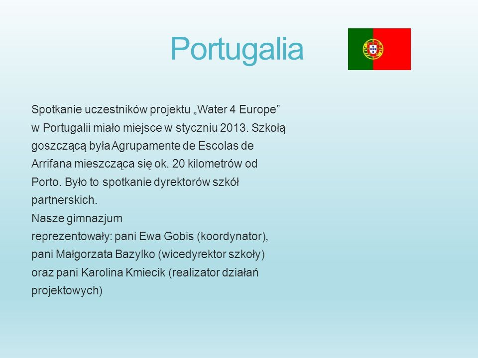 Portugalia Spotkanie uczestników projektu Water 4 Europe w Portugalii miało miejsce w styczniu 2013. Szkołą goszczącą była Agrupamente de Escolas de A