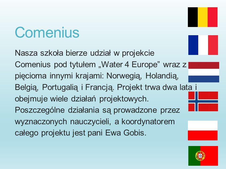 Comenius Nasza szkoła bierze udział w projekcie Comenius pod tytułem Water 4 Europe wraz z pięcioma innymi krajami: Norwegią, Holandią, Belgią, Portug