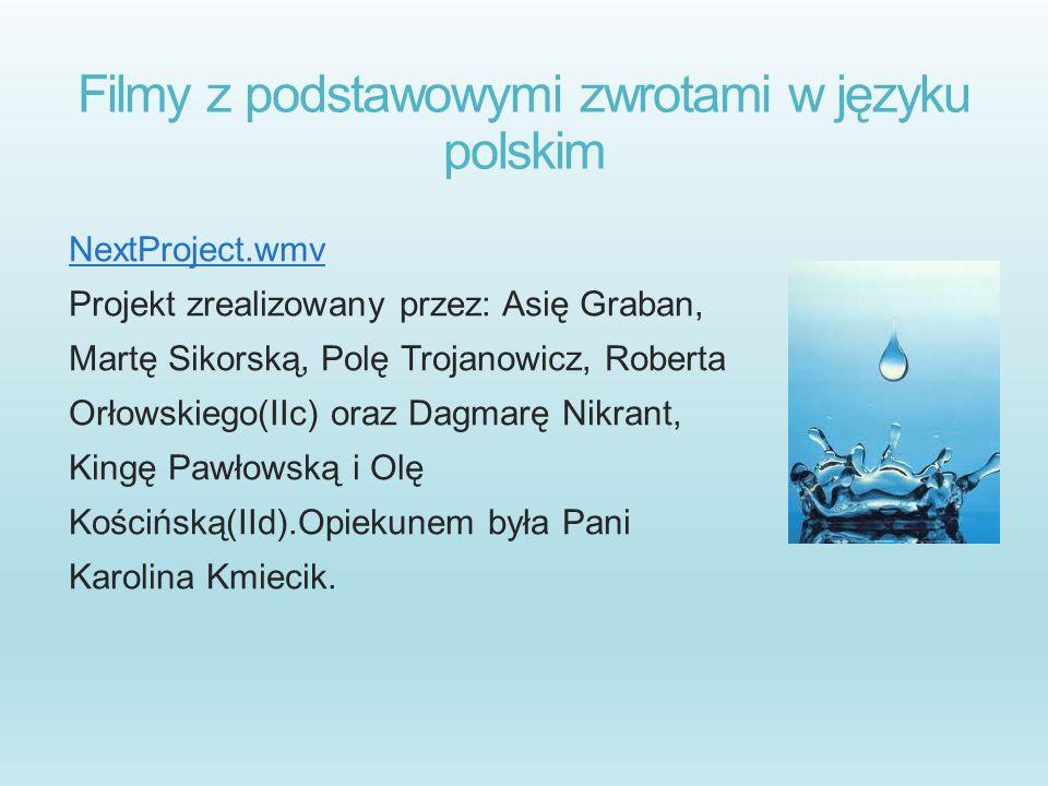 Filmy z podstawowymi zwrotami w języku polskim NextProject.wmv Projekt zrealizowany przez: Asię Graban, Martę Sikorską, Polę Trojanowicz, Roberta Orło