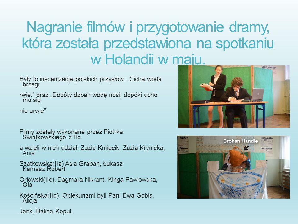 Nagranie filmów i przygotowanie dramy, która została przedstawiona na spotkaniu w Holandii w maju. Były to inscenizacje polskich przysłów: Cicha woda