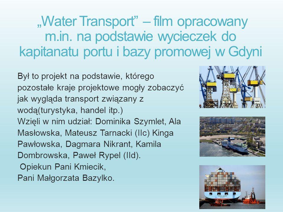 Water Transport – film opracowany m.in. na podstawie wycieczek do kapitanatu portu i bazy promowej w Gdyni Był to projekt na podstawie, którego pozost
