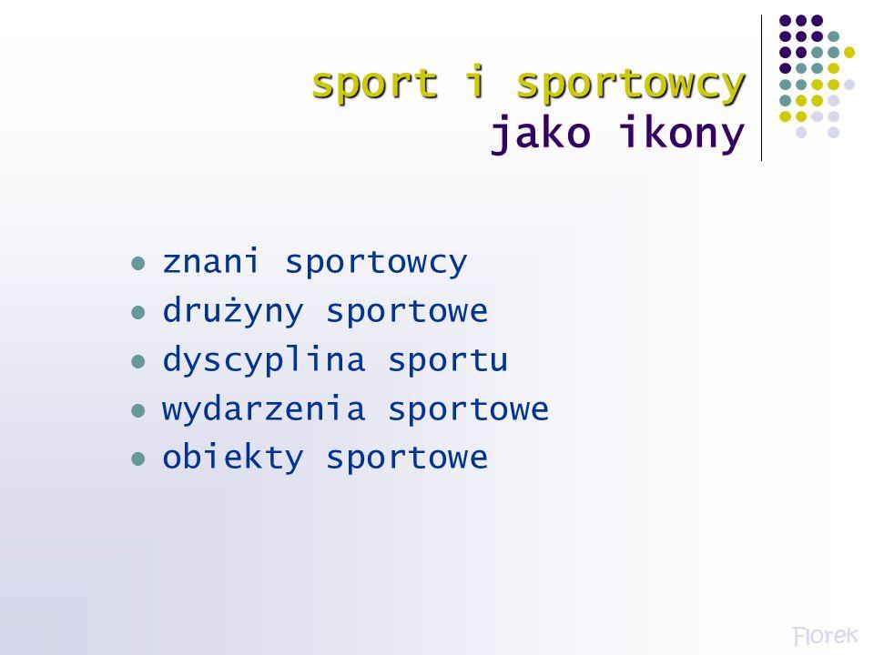 znani sportowcy drużyny sportowe dyscyplina sportu wydarzenia sportowe obiekty sportowe sport i sportowcy sport i sportowcy jako ikony Florek