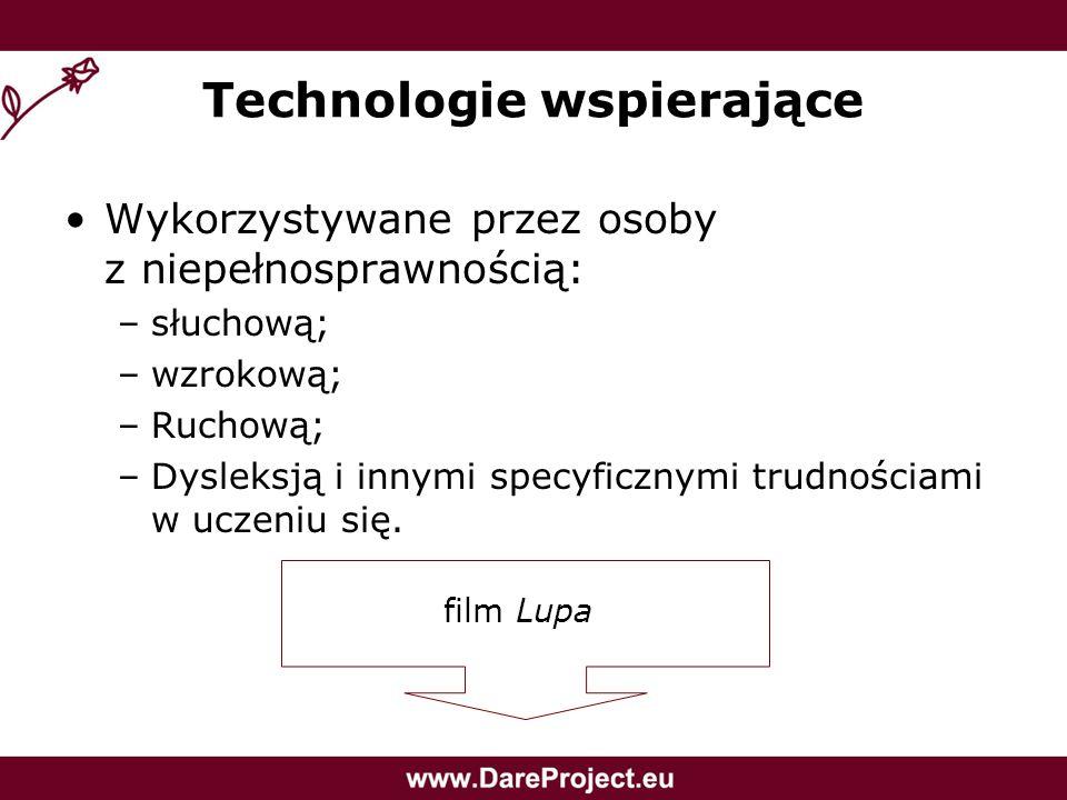 Technologie wspierające Wykorzystywane przez osoby z niepełnosprawnością: –słuchową; –wzrokową; –Ruchową; –Dysleksją i innymi specyficznymi trudnościa