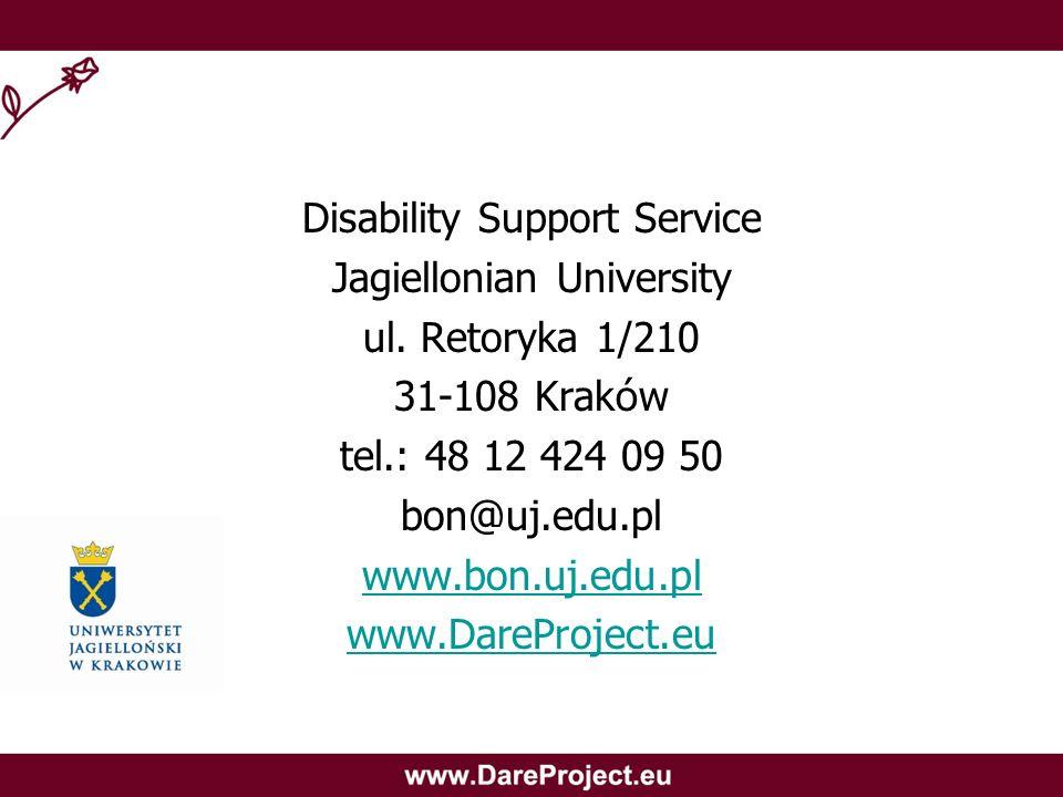 Disability Support Service Jagiellonian University ul. Retoryka 1/210 31-108 Krak ó w tel.: 48 12 424 09 50 bon@uj.edu.pl www.bon.uj.edu.pl www.DarePr