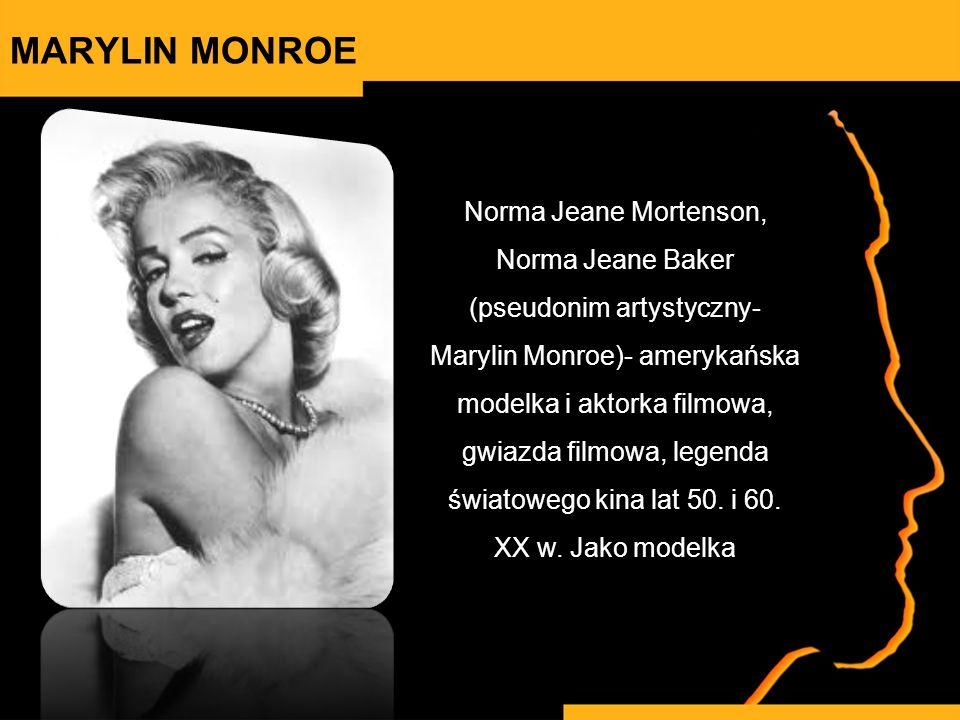 Norma Jeane Mortenson, Norma Jeane Baker (pseudonim artystyczny- Marylin Monroe)- amerykańska modelka i aktorka filmowa, gwiazda filmowa, legenda świa