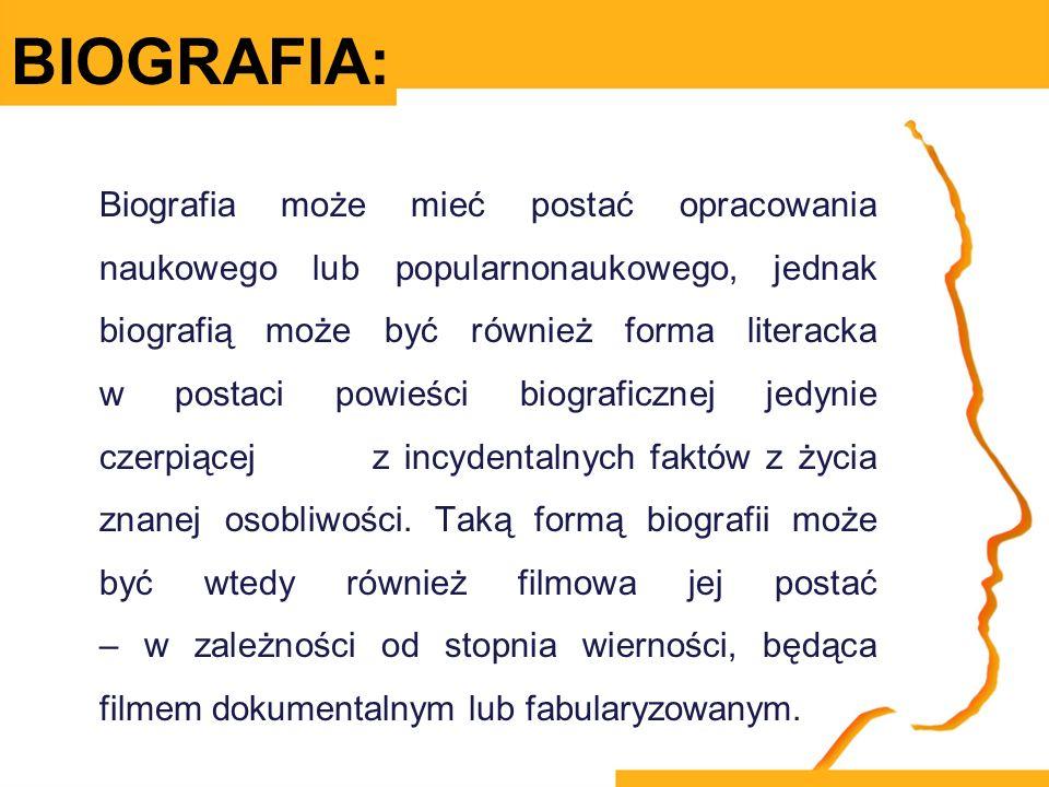 BIOGRAFIA: Biografia może mieć postać opracowania naukowego lub popularnonaukowego, jednak biografią może być również forma literacka w postaci powieś
