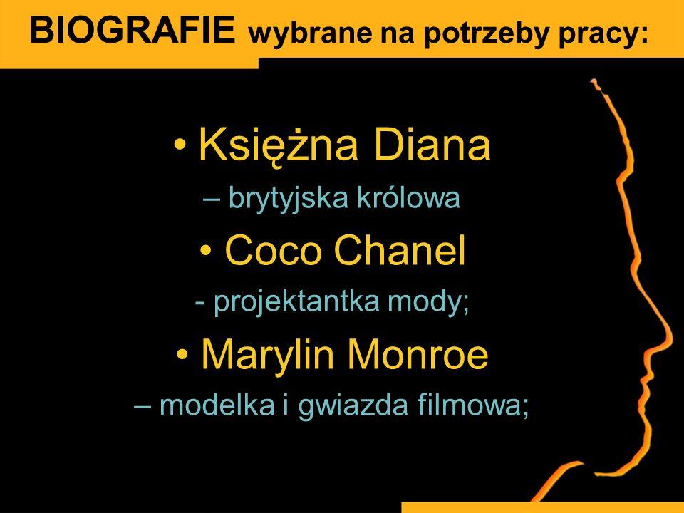 BIOGRAFIE wybrane na potrzeby pracy: Księżna Diana – brytyjska królowa Coco Chanel - projektantka mody; Marylin Monroe – modelka i gwiazda filmowa;