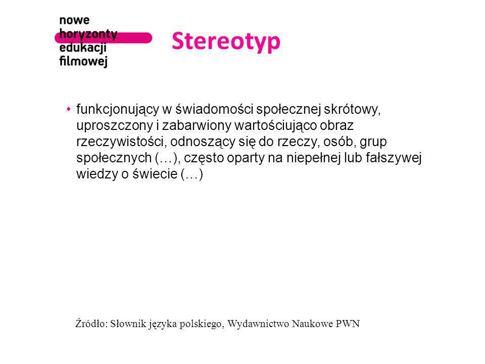 Stereotyp funkcjonujący w świadomości społecznej skrótowy, uproszczony i zabarwiony wartościująco obraz rzeczywistości, odnoszący się do rzeczy, osób, grup społecznych (…), często oparty na niepełnej lub fałszywej wiedzy o świecie (…) Źródło: Słownik języka polskiego, Wydawnictwo Naukowe PWN
