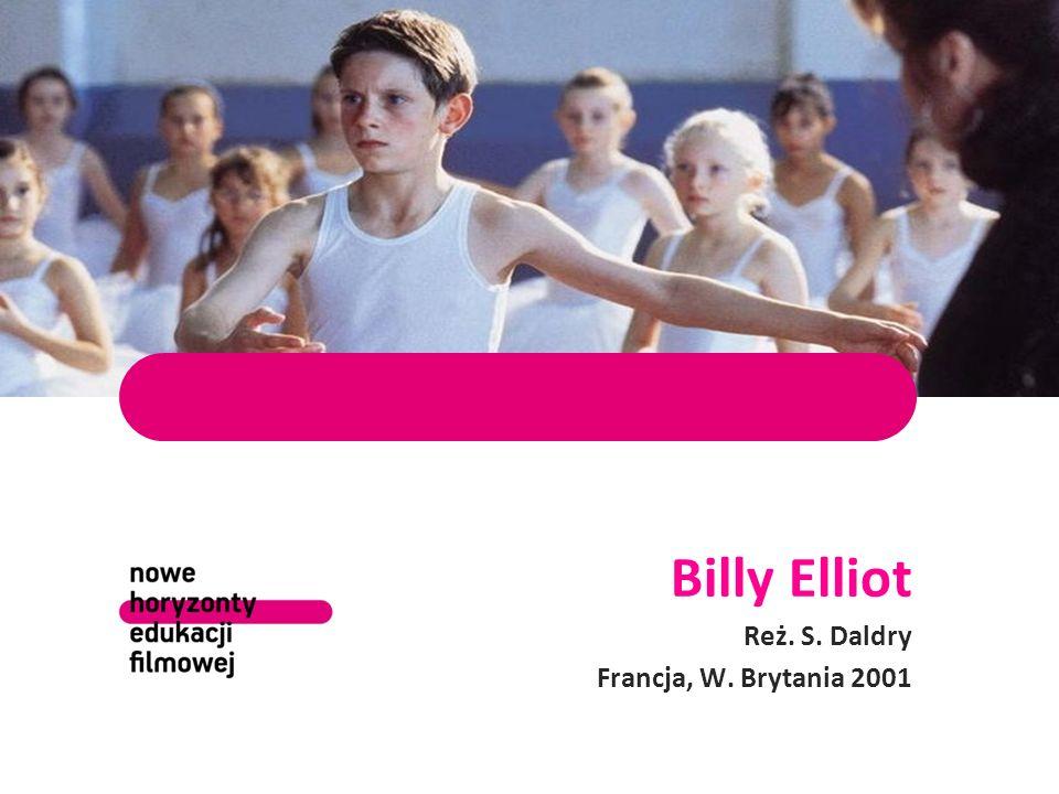 Billy Elliot Reż. S. Daldry Francja, W. Brytania 2001