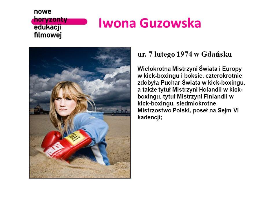 Iwona Guzowska ur. 7 lutego 1974 w Gdańsku Wielokrotna Mistrzyni Świata i Europy w kick-boxingu i boksie, czterokrotnie zdobyła Puchar Świata w kick-b