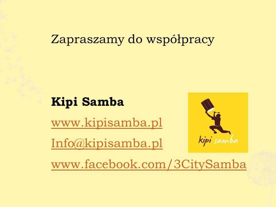 Zapraszamy do współpracy Kipi Samba www.kipisamba.pl Info@kipisamba.pl www.facebook.com/3CitySamba
