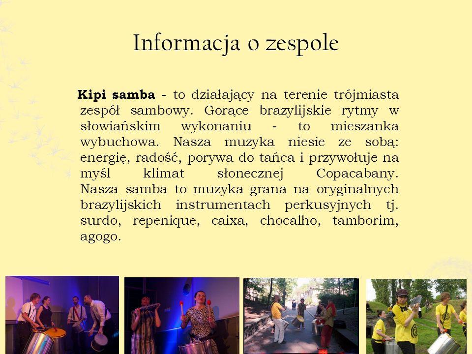 Informacja o zespoleInformacja o zespole Kipi samba - to działający na terenie trójmiasta zespół sambowy.