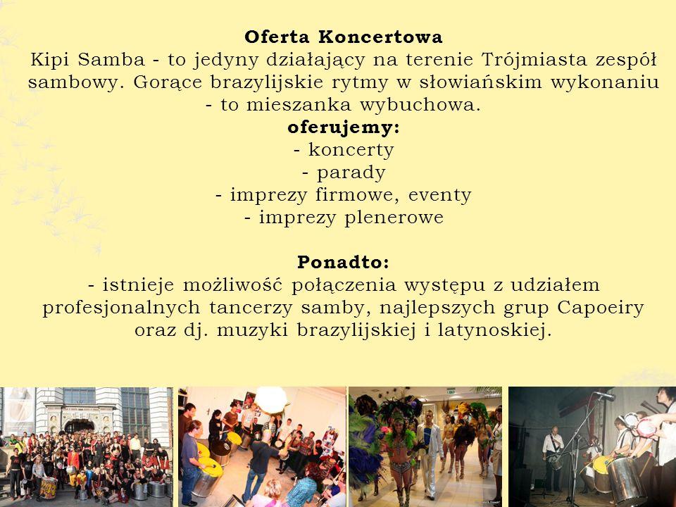 Oferta Koncertowa Kipi Samba - to jedyny działający na terenie Trójmiasta zespół sambowy.